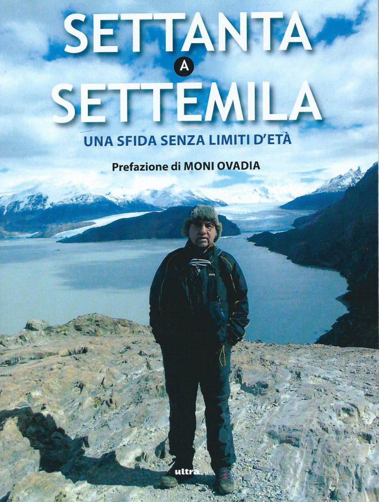 """Presentazione di """"Settanta a settemila"""", in Aconcagua e Patagonia con Pietruccio Montalbetti"""